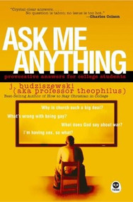 Ask Me Anything (Provocative Answers for College Students) by J. Budziszewski, 9781576836507