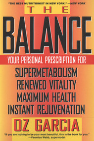 The Balance (Your Personal Prescription for *Super Metabolism *Renewed Vitality *Maximum Health *Instant Rejuvenation) by Oz Garcia, 9780060987374