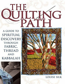 The Quilting Path (A Guide to Spiritual Discover through Fabric, Thread and Kabbalah) - 9781594732065 by Louise Silk, 9781594732065
