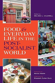 Food and Everyday Life in the Postsocialist World by Melissa L. Caldwell, Marion Nestle, Elizabeth C. Dunn, 9780253221391