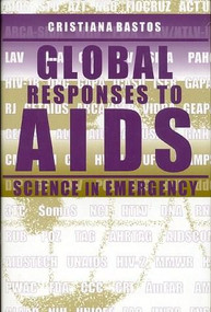 Global Responses to AIDS (Science in Emergency) by Cristiana Bastos, 9780253335906