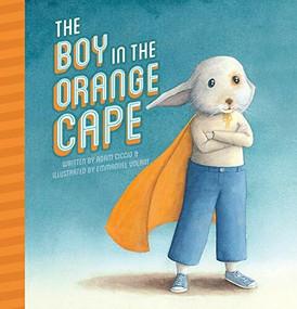 The Boy in the Orange Cape by Adam Ciccio, Emmanuel Volant, 9781605375991