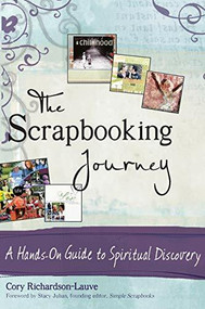 The Scrapbooking Journey (A Hands-On Guide to Spiritual Discovery) by Cory Richardson-Lauve, Stacy Julian, 9781683364313