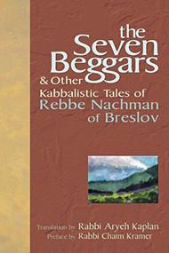The Seven Beggars (& Other Kabbalistic Tales of Rebbe Nachman of Breslov) by Rabbi Chaim Kramer, Rabbi Aryeh Kaplan, 9781683364351