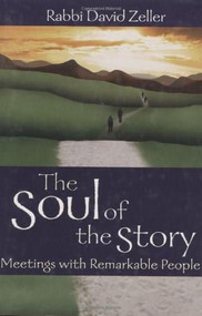 The Soul of the Story (Meetings with Remarkable People) by Rabbi David Zeller, 9781580232722