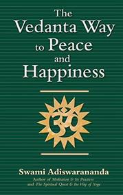 The Vedanta Way to Peace and Happiness by Swami Adiswarananda, 9781683364443