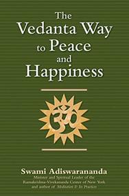 The Vedanta Way to Peace and Happiness - 9781594731808 by Swami Adiswarananda, 9781594731808