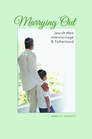 Marrying Out (Jewish Men, Intermarriage, and Fatherhood) by Keren R. McGinity, 9780253013194