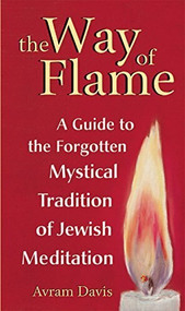 The Way of Flame (A Guide to the Forgotten Mystical Tradition of Jewish Meditation) by Avram Davis, 9781683364511