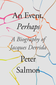 An Event, Perhaps (A Biography of Jacques Derrida) - 9781788732802 by Peter Salmon, 9781788732802
