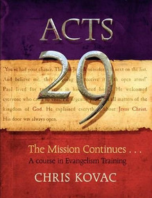 Acts 29 (The Mission Continues . . . A Course in Sharing Your Faith) by Chris Kovac, 9781600063121
