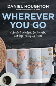 Wherever You Go (A Guide to Mindful, Sustainable, and Life-Changing Travel) - 9781982131609 by Daniel Houghton, 9781982131609
