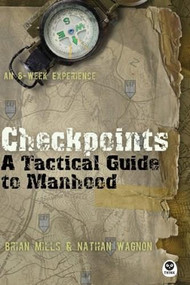 Checkpoints (A Tactical Guide to Manhood) by Brian Mills, Nathan Wagnon, 9781612911229