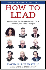How to Lead (Wisdom from the World's Greatest CEOs, Founders, and Game Changers) by David M. Rubenstein, 9781982132156