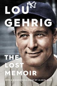 Lou Gehrig (The Lost Memoir) by Alan D. Gaff, 9781982132392