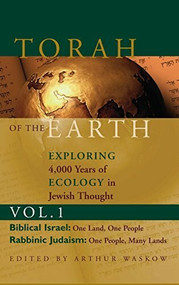Torah of the Earth Vol 1 (Exploring 4,000 Years of Ecology in Jewish Thought: Zionism & Eco-Judaism) by Rabbi Arthur O. Waskow, 9781683364665