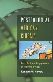 Postcolonial African Cinema (From Political Engagement to Postmodernism) by Kenneth W. Harrow, 9780253219145