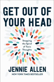 Get Out of Your Head (Stopping the Spiral of Toxic Thoughts) by Jennie Allen, 9781601429643