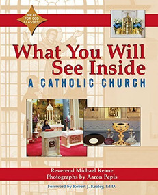 What You Will See Inside a Catholic Church by Reverend Micheal Keane, Aaron Pepis, Robert J. Kealey, 9781893361546
