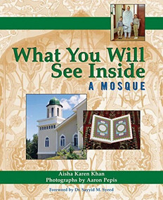 What You Will See Inside a Mosque by Aisha Karen Khan, Dr. Sayyid M. Syeed, Aaron Pepis, 9781594732577