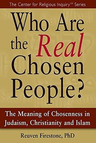 Who Are the Real Chosen People? (The Meaning of Choseness in Judaism, Christianity and Islam) - 9781683364924 by Reuven Firestone, 9781683364924