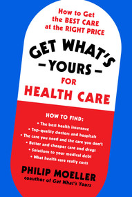 Get What's Yours for Health Care (How to Get the Best Care at the Right Price) by Philip Moeller, 9781982134259