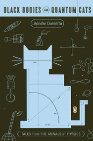 Black Bodies and Quantum Cats (Tales from the Annals of Physics) by Jennifer Ouellette, Alan Chodos, 9780143036036
