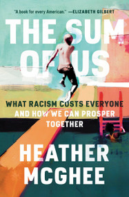 The Sum of Us (What Racism Costs Everyone and How We Can Prosper Together) by Heather McGhee, 9780525509561