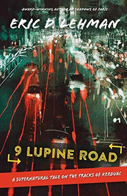 9 Lupine Road (A Supernatural Tale on the Tracks of Kerouac) by Eric D. Lehman, 9781953340009