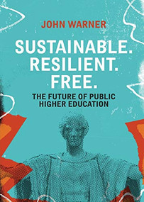 Sustainable. Resilient. Free. (The Future of Public Higher Education) by John Warner, 9781948742955