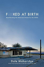 Fucked at Birth (Recalibrating the American Dream for the 2020s) by Dale Maharidge, 9781951213220
