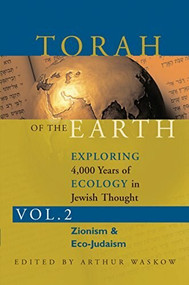 Torah of the Earth Vol 2 (Exploring 4,000 Years of Ecology in Jewish Thought: Zionism & Eco-Judaism) by Rabbi Arthur O. Waskow, 9781580230872