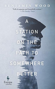 A Station on the Path to Somewhere Better by Benjamin Wood, 9781609456825
