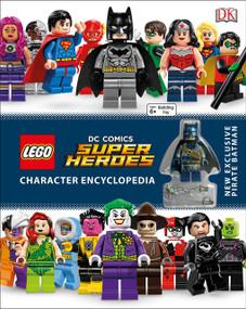 LEGO DC Comics Super Heroes Character Encyclopedia (New Exclusive Pirate Batman Minifigure) by DK, 9781465444547