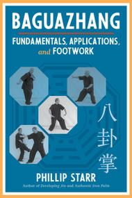 Baguazhang (Fundamentals, Applications, and Footwork) by Phillip Starr, 9781623175788