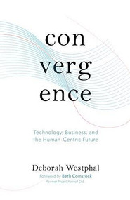 Convergence: Technology, Business, and the Human-Centric Future by Deborah Westphal, Beth Comstock, 9781951213244