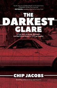 The Darkest Glare (A True Story of Murder, Blackmail, and Real Estate Greed in 1979 Los Angeles) by Chip Jacobs, 9781644281918