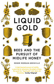 Liquid Gold (Bees and the Pursuit of Midlife Honey) - 9781785787140 by Roger Morgan-Grenville, 9781785787140