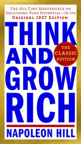 Think and Grow Rich: The Classic Edition (The All-Time Masterpiece on Unlocking Your Potential--In Its Original 1937 Edition) by Napoleon Hill, 9780143110163