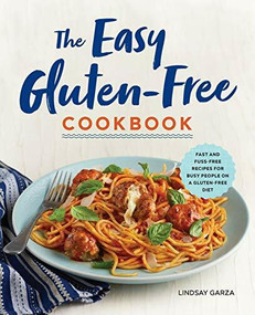The Easy Gluten-Free Cookbook (Fast and Fuss-Free Recipes for Busy People on a Gluten-Free Diet) by Lindsay Garza, 9781623159542