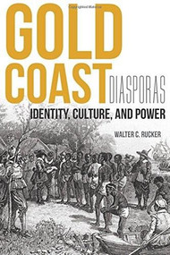 Gold Coast Diasporas (Identity, Culture, and Power) by Walter C. Rucker, 9780253016942