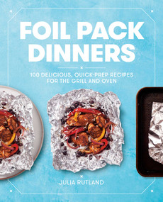 Foil Pack Dinners (100 Delicious, Quick-Prep Recipes for the Grill and Oven) by Julia Rutland, 9781982141080