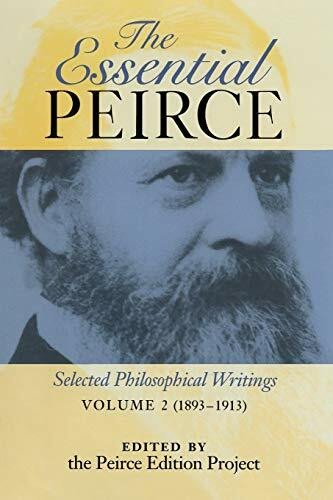 The Essential Peirce, Volume 2 (Selected Philosophical Writings (1893-1913)) by Peirce Edition Project, 9780253211903