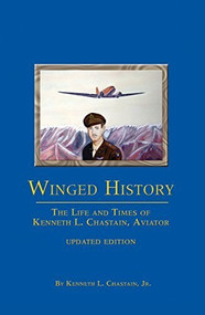 Winged History (The Life and Times of Kenneth L. Chastain,Jr., Aviator (Updated)) by Jr. Chastain, Kenneth L., 9781620458280