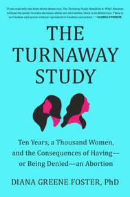 The Turnaway Study (Ten Years, a Thousand Women, and the Consequences of Having-or Being Denied-an Abortion) by Diana Greene Foster, 9781982141561