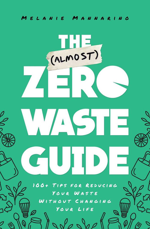 The (Almost) Zero-Waste Guide (100+ Tips for Reducing Your Waste Without Changing Your Life) by Melanie Mannarino, 9781982142230
