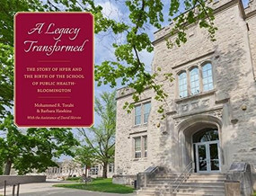 A Legacy Transformed (The Story of HPER and the Birth of the School of Public Health-Bloomington) by Mohammad R. Torabi, Barbara A. Hawkins, David Skirvin, 9780253019288
