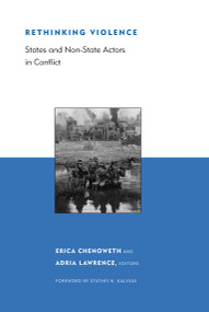Rethinking Violence (States and Non-State Actors in Conflict) by Erica Chenoweth, Adria Lawrence, Stathis Kalyvas, 9780262514286