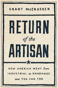 Return of the Artisan (How America Went from Industrial to Handmade and You Can Too) by Grant McCracken, 9781982143978
