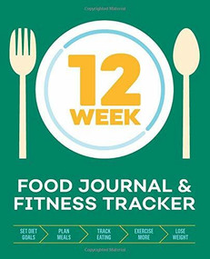 12-Week Food Journal and Fitness Tracker (Track Eating, Plan Meals, and Set Diet and Exercise Goals for Optimal Weight Loss), 9781939754912
